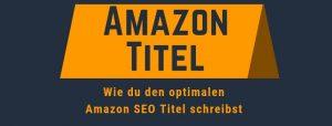 Amazon Titel: Step by step zum perfekten Amazon SEO Titel