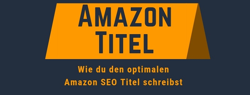 Amazon Titel: Step by step zum perfekten Amazon SEO Titel