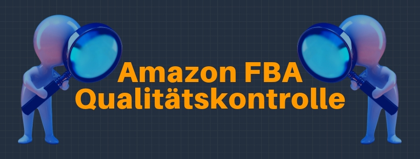 Amazon FBA Qualitätskontrolle: Erspare dir viel Geld und Probleme