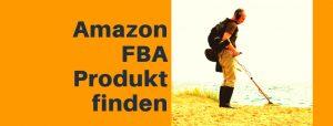 Amazon FBA Produkt finden: Anleitung zur Suche für dein Amazon Produkt