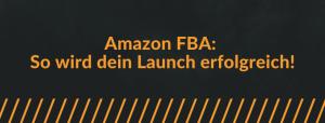 Amazon FBA: So wird dein Launch erfolgreich!